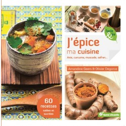 J'épice ma cuisine Anis, curcuma, muscade, safran Amandine Geers