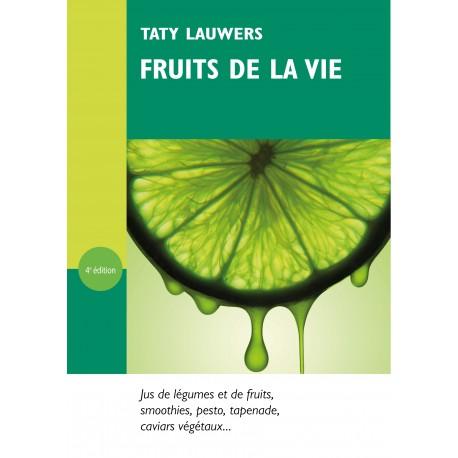 Fruits de la vie : Jus de légumes, smoothies et caviars végétaux Taty Lauwers